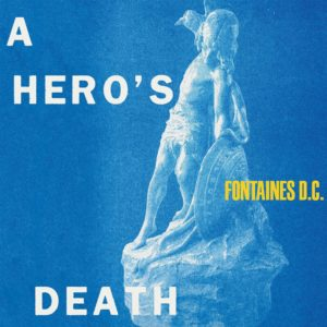 Fontaine D.C. - A Hero's Death top album 2020