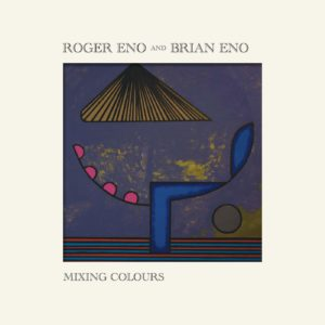 ROGER & BRIAN ENO – Mixing Colors top album 2020
